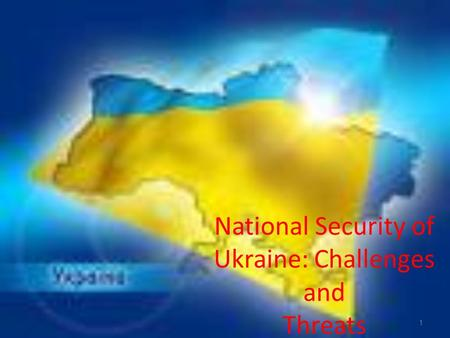 National Security of Ukraine: Challenges and Threats 1.