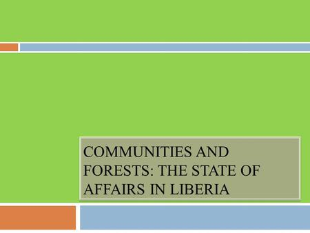 COMMUNITIES AND FORESTS: THE STATE OF AFFAIRS IN LIBERIA.