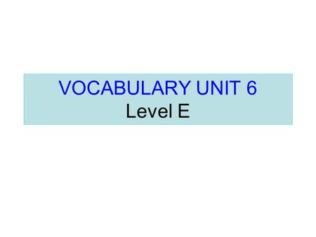VOCABULARY UNIT 6 Level E. Accede Accede (verb) Consent To yield to.