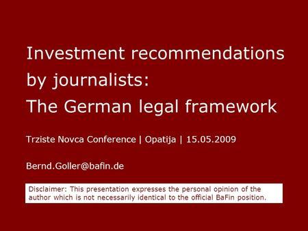 Investment recommendations by journalists: The German legal framework Trziste Novca Conference | Opatija | 15.05.2009 Disclaimer: