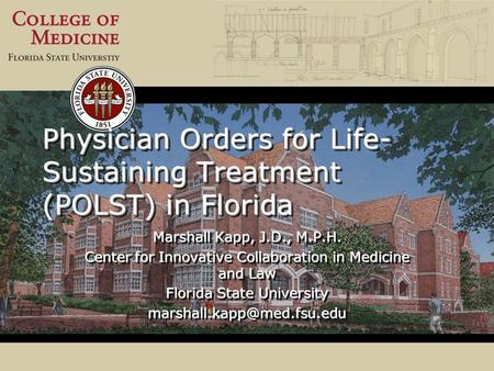 Physician Orders for Life- Sustaining Treatment (POLST) in Florida Marshall Kapp, J.D., M.P.H. Center for Innovative Collaboration in Medicine and Law.