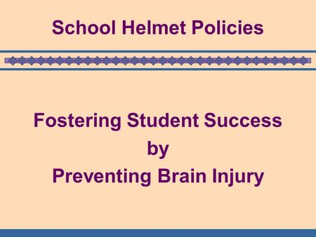 School Helmet Policies Fostering Student Success by Preventing Brain Injury.
