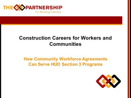 Construction Careers for Workers and Communities How Community Workforce Agreements Can Serve HUD Section 3 Programs.