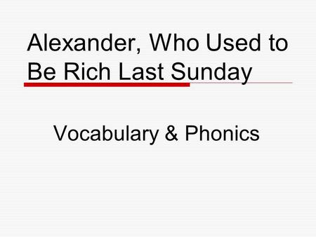 Alexander, Who Used to Be Rich Last Sunday Vocabulary & Phonics.