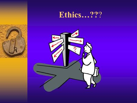 Ethics…??? Relativism Egoism UtilitarianismDeontologism The 4 Concepts of Ethics.