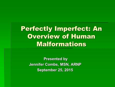 Perfectly Imperfect: An Overview of Human Malformations