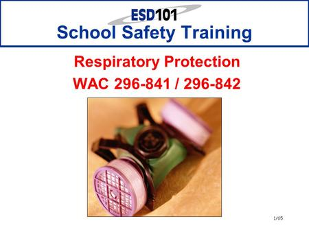 1/05 School Safety Training Respiratory Protection WAC 296-841 / 296-842.