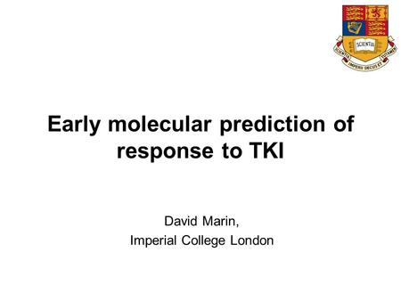 David Marin, Imperial College London Early molecular prediction of response to TKI.