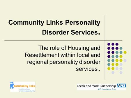 Community Links Personality Disorder Services. The role of Housing and Resettlement within local and regional personality disorder services.