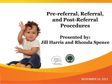 Pre-referral, Referral, and Post-Referral Procedures Presented by: Jill Harris and Rhonda Spence NOVEMBER 16, 2011.