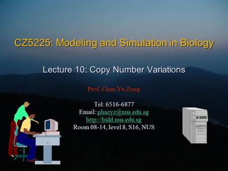 CZ5225: Modeling and Simulation in Biology Lecture 10: Copy Number Variations Prof. Chen Yu Zong Tel: 6516-6877
