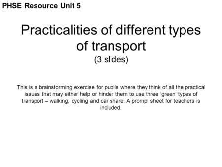 Practicalities of different types of transport (3 slides) This is a brainstorming exercise for pupils where they think of all the practical issues that.