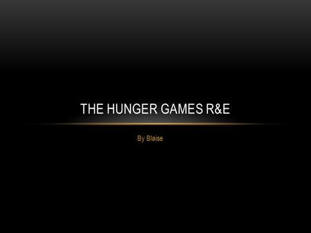 By Blaise THE HUNGER GAMES R&E. R - SUMMARY In a future of horror, Katniss Everdeen begins her adventure. The annual reaping lottery is starting, and.