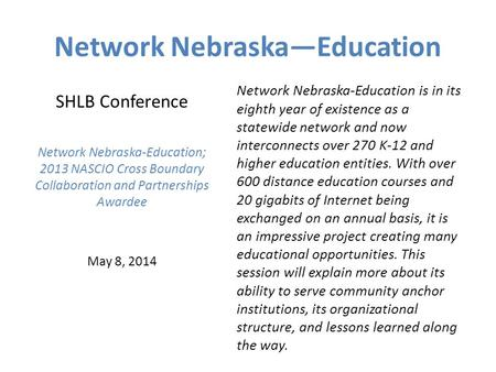Network Nebraska—Education SHLB Conference Network Nebraska-Education; 2013 NASCIO Cross Boundary Collaboration and Partnerships Awardee May 8, 2014 Network.