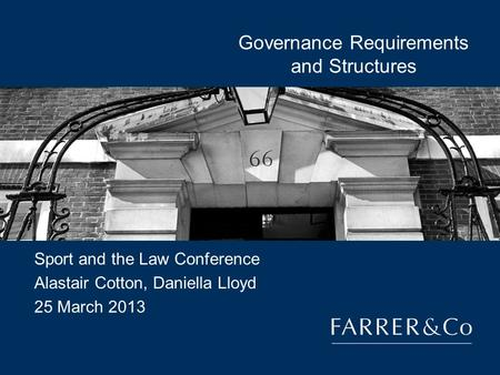 Governance Requirements and Structures Sport and the Law Conference Alastair Cotton, Daniella Lloyd 25 March 2013.