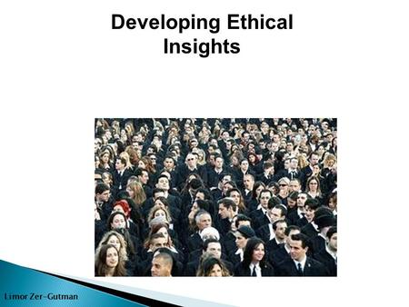 Limor Zer-Gutman Developing Ethical Insights. Limor Zer-Gutman The Way Things Happened.