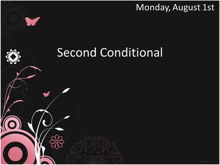 Second Conditional Monday, August 1st. USES We use the second conditional to talk about something untrue in the present or unlikely to happen in the future.