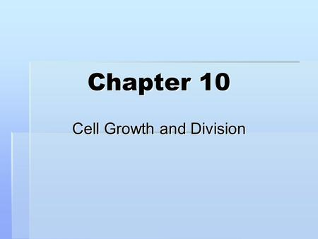 Chapter 10 Cell Growth and Division. Think about it…  How would you describe the process by which a multicellular organism increases its size?  Why.