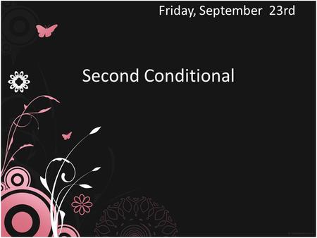 Second Conditional Friday, September 23rd. USES We use the second conditional to talk about something untrue in the present or unlikely to happen in the.