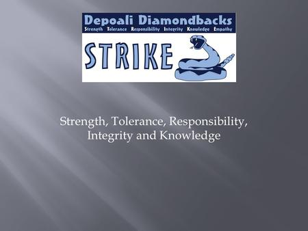 Strength, Tolerance, Responsibility, Integrity and Knowledge.