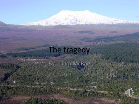 The tragedy By: Liam McRae I am one of the survivors of the Magetepopo tragedy and I am excited that I am finally going on the trip to the OPC, with.