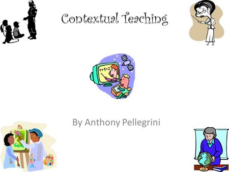 Contextual Teaching By Anthony Pellegrini. Original lesson Taken from www.biologycorner.com Cell City Analogy In a far away city called Grant City, the.