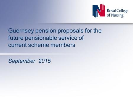 Guernsey pension proposals for the future pensionable service of current scheme members September 2015.
