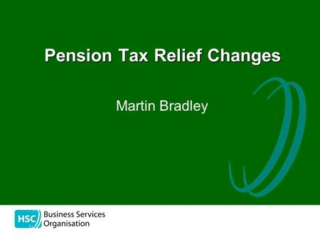 The Pension Tax Relief Changes Martin Bradley. Areas for Discussion Annual Allowance AA examples Life Time Allowance LTA Examples Responsibilities Questions.