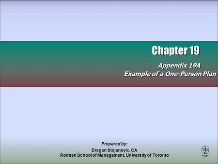 Chapter 19 Appendix 19A Chapter 19 Appendix 19A Example of a One-Person Plan Prepared by: Dragan Stojanovic, CA Rotman School of Management, University.