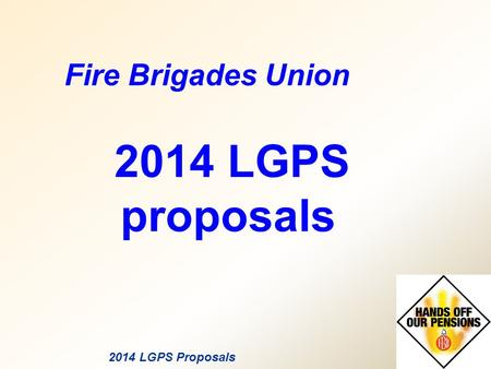 2014 LGPS Proposals Fire Brigades Union 2014 LGPS proposals.