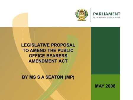 1 LEGISLATIVE PROPOSAL TO AMEND THE PUBLIC OFFICE BEARERS AMENDMENT ACT BY MS S A SEATON (MP) MAY 2008.