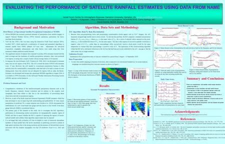 EVALUATING THE PERFORMANCE OF SATELLITE RAINFALL ESTIMATES USING DATA FROM NAME Background and Motivation Ismail Yucel, Center for Atmospheric Sciences,