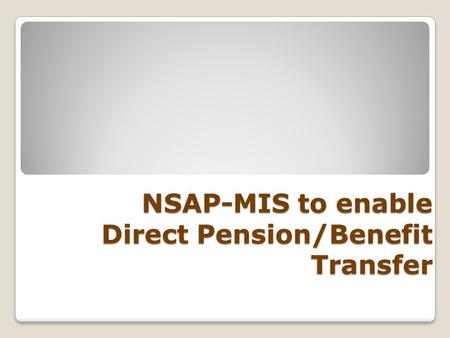 NSAP-MIS to enable Direct Pension/Benefit Transfer.