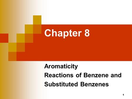 Chapter 8 Aromaticity Reactions of Benzene and Substituted Benzenes 1.