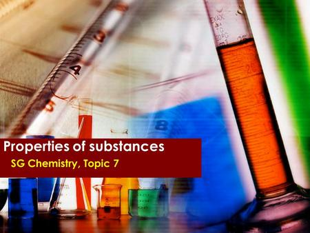 Properties of substances SG Chemistry, Topic 7. Conductivity of elements and compounds Standard Grade Chemistry Topic 7.