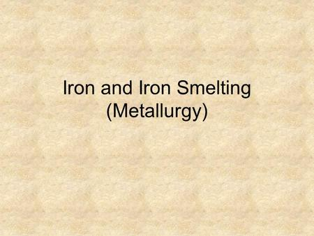 Iron and Iron Smelting (Metallurgy). Iron, the Element Fe (from Latin ferrum) Stable transition metal; Period 4 The iron atom has a nucleus surrounded.