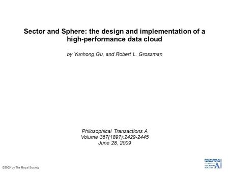 Sector and Sphere: the design and implementation of a high-performance data cloud by Yunhong Gu, and Robert L. Grossman Philosophical Transactions A Volume.