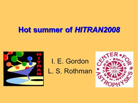 Hot summer of HITRAN2008 I. E. Gordon L. S. Rothman.