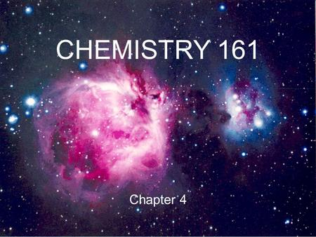 CHEMISTRY 161 Chapter 4.
