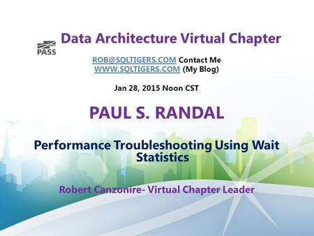 Data Architecture Virtual Chapter Contact Me  (My Blog) Jan 28, 2015 Noon CST PAUL.