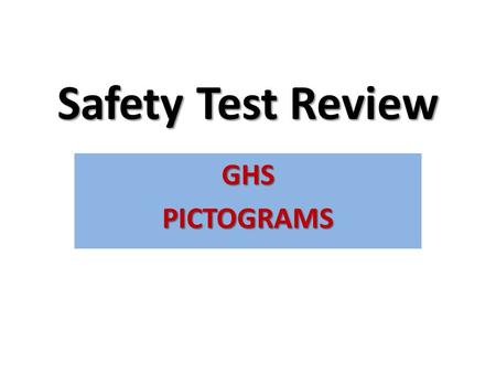 Safety Test Review GHSPICTOGRAMS GHS (Global Harmonization System) GHS pictogram labels are used to depict the recommended measures that should be taken.
