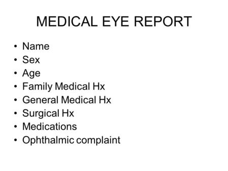 MEDICAL EYE REPORT Name Sex Age Family Medical Hx General Medical Hx Surgical Hx Medications Ophthalmic complaint.