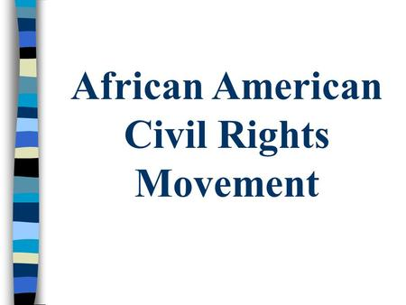 African American Civil Rights Movement. I. Quickly Review Previous Black Civil Rights Struggles (1850's – 1940's)