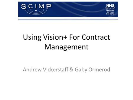 Using Vision+ For Contract Management Andrew Vickerstaff & Gaby Ormerod.