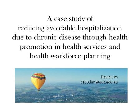 A case study of reducing avoidable hospitalization due to chronic disease through health promotion in health services and health workforce planning David.