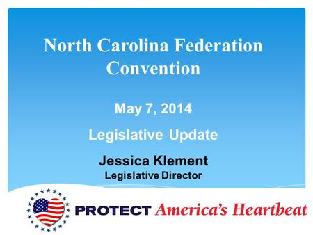 North Carolina Federation Convention May 7, 2014 Legislative Update Jessica Klement Legislative Director.