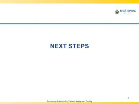 NEXT STEPS Armstrong Institute for Patient Safety and Quality 1.