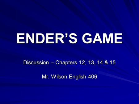 Discussion – Chapters 12, 13, 14 & 15 Mr. Wilson English 406