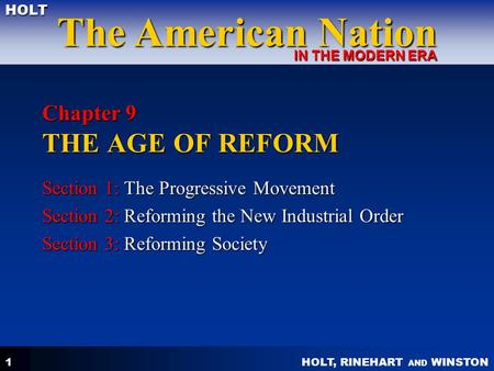 HOLT, RINEHART AND WINSTON The American Nation HOLT IN THE MODERN ERA 1 Chapter 9 THE AGE OF REFORM Section 1: The Progressive Movement Section 2: Reforming.