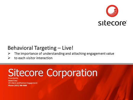 Page 1www.sitecore.net Behavioral Targeting – Live!  The importance of understanding and attaching engagement value  to each visitor interaction Presented.